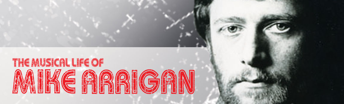 The Musical Life Of Mike Arrigan